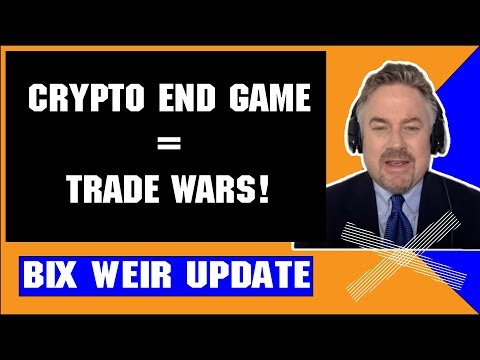 Bix Weir Cryptocurrency Prediction July 06 2018 — CRYPTO END GAME = TRADE WARS!