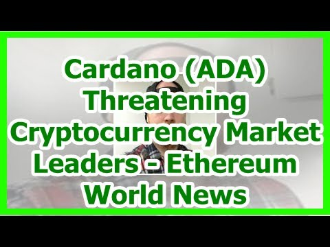 Today News – Cardano (ADA) Threatening Cryptocurrency Market Leaders – Ethereum World News