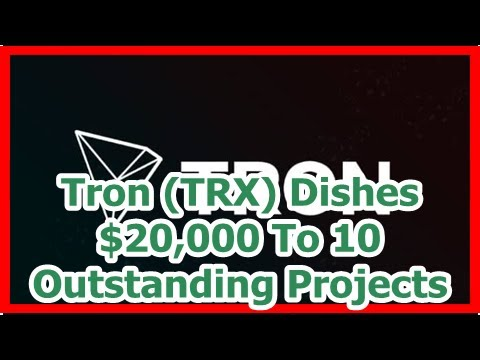 Today News – Tron (TRX) Dishes $20,000 To 10 Outstanding Projects