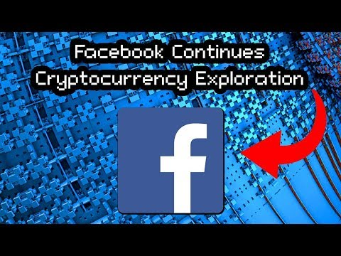 Facebook Continues Cryptocurrency Exploration