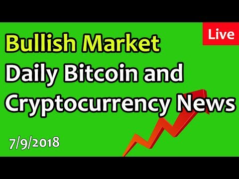 Bullish Market – Daily Bitcoin and Cryptocurrency News 7/9/2018