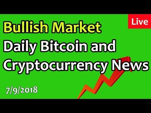 Bullish Market – Daily Bitcoin and Cryptocurrency News 7/9/2018