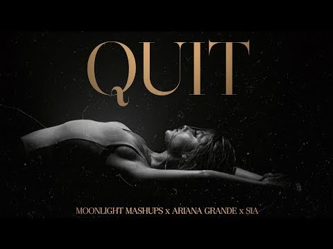 Ariana Grande & Sia – Quit [Edit/Remix] | by Moonlight Mashups