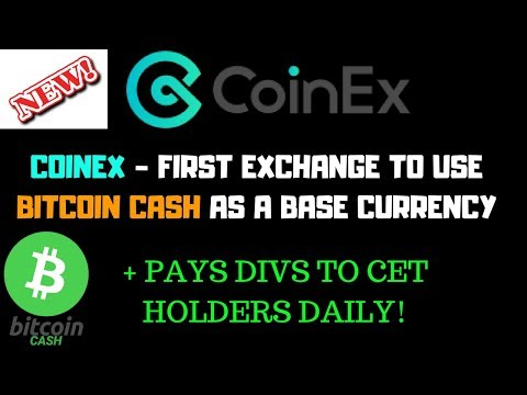COINEX – FIRST EXCHANGE TO USE BITCOIN CASH AS A BASE CURRENCY + PAYS DIVS TO CET HOLDERS DAILY!