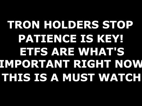 TRON HOLDERS STOP! HAVE PATIENCE! ETF'S ARE WHATS IMPORTANT RIGHT NOW! HANG TIGHT!!
