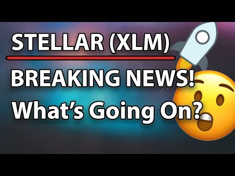 Stellar (XLM) Breaking News – What's Going On? Why is the price going up?!