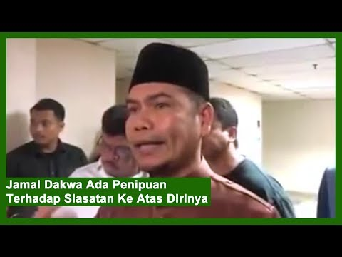 Jamal Dakwa Ada Penipuan Terhadap Siasatan Ke Atas Dirinya