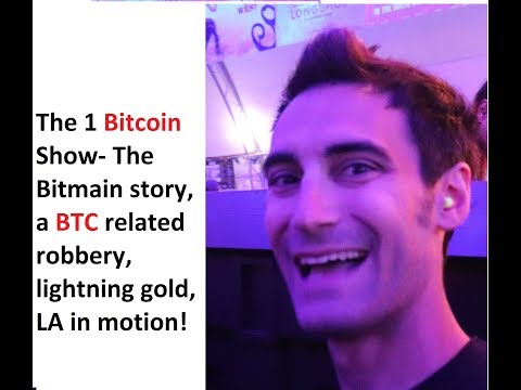 The 1 Bitcoin Show- The Bitmain story, a BTC related robbery, lightning gold, LA in motion!