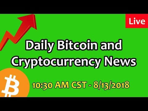 Daily Bitcoin and Cryptocurrency News 8/13/2018