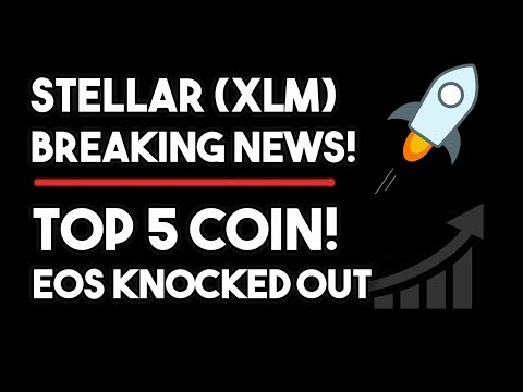 Stellar (XLM) BREAKING NEWS! XLM IS NOW NUMBER 5! EOS KNOCKED OUT!