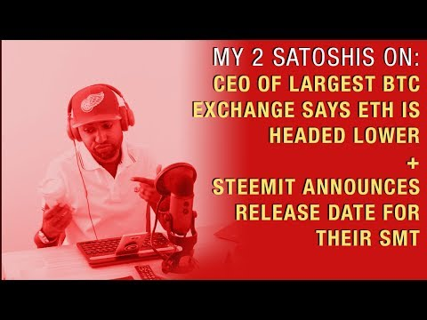 CEO of Largest BTC Exchange Says ETH is Headed Lower + Steemit Announce Release Date for their SMT