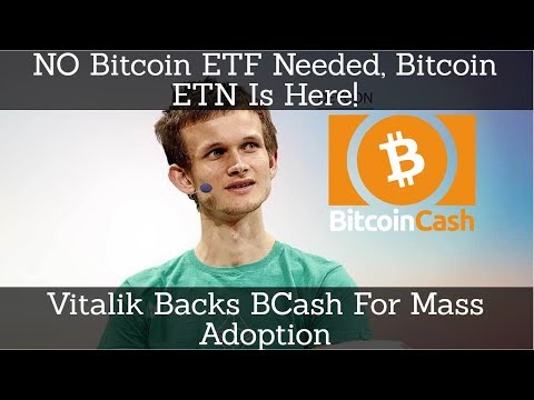 Crypto News | NO Bitcoin ETF Needed, Bitcoin ETN Is Here! Vitalik Backs BCash For Mass Adoption