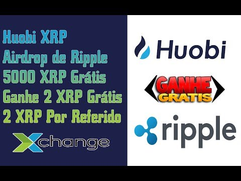 Huobi XRP | Airdrop de Ripple | 5000 XRP Grátis | Ganhe 2 XRP Grátis + 2 XRP Por Referido