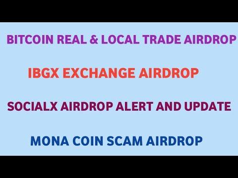 BITCOIN REAL & LOCAL TRADE AIRDROP | IBGX EXCHANGE AIRDROP | SOCALX | MONA COIN SCAM | AIRDROP ALERT