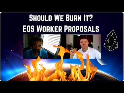 EOS Worker Proposals  – Should We Burn It All?