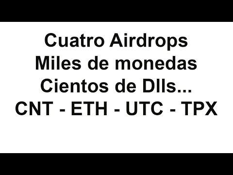 Cuatro Airdrops Miles de monedas Cientos de Dlls… CNT – ETH – UTC – TPX