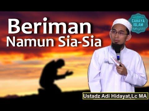 Beriman Yang Sia Sia || Ustadz Adi Hidayat,Lc MA