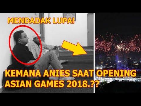 DAN TERJADI LAGI! ANIES BASWEDAN Tak Ada Di OPENING ASIAN GAMES 2018