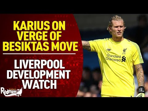 Karius On Verge Of Besiktas Move | Liverpool Development Watch