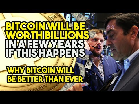 Bitcoin Will Be Worth BILLIONS In A FEW YEARS If This Happens – Why Bitcoin Will Be BETTER THAN EVER