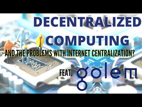 Decentralized Computing and the Problems With Internet Centralization. Feat. Golem