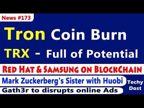 Tron's Coin Burn, Red Hat & Samsung on BlockChain, Mark Zuckerberg's Sister with Huobi