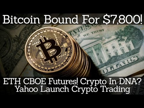 Crypto News | Bitcoin Bound For $7,800! ETH CBOE Futures! Crypto In DNA? Yahoo Launch Crypto Trading