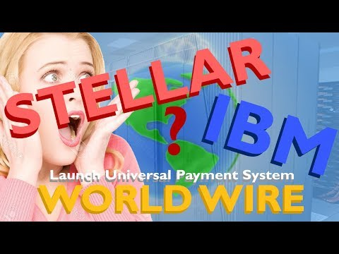 Stellar & IBM vs Ripple & XRP? IBM Officially Launch Universal Payment System 'World Wire'