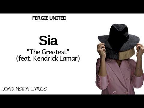 Sia  – The Greatest (Ft. Kendrick Lamar) (Lyrics)