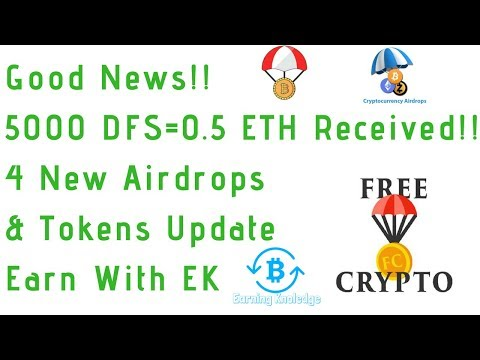 Good News!!5000 DFS=0.5 ETH Received!!!4 New Airdrops & Tokens Update|Earn With EK