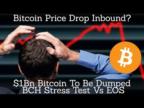 Crypto News | Bitcoin Price Drop Inbound? $1Bn Bitcoin To Be Dumped. BCH Stress Test Vs EOS