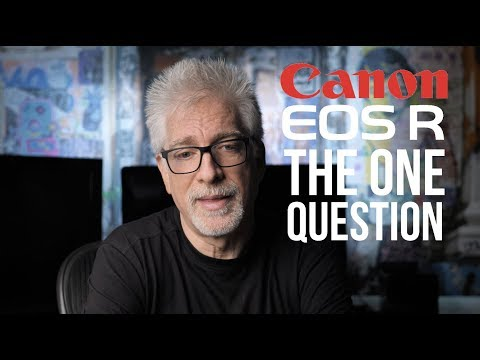 Canon EOS R: The ONE Question Ahead of the Official Announcement