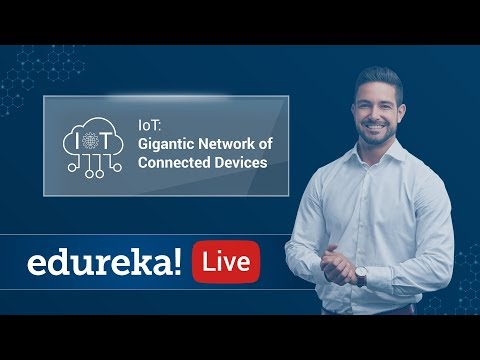 IoT: Gigantic Network of Connected Devices | IoT Tutorial | IoT Internet of Things | Edureka
