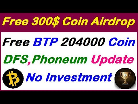 Free Crypto BTP 204000 Token Airdrop,DFS & Phoneum Update, Free Token New airdrop, earn with gr fast