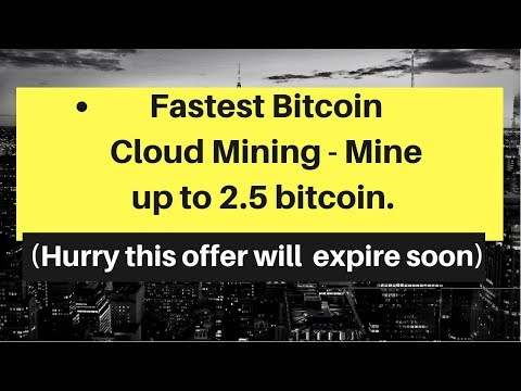 Fastest Bitcoin Cloud Mining – Mine up to 2.5 bitcoin – LIMITED TIME ONLY