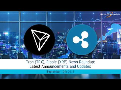 Ripple (XRP) and Tron (TRX) Cryptocurrency News for September 2018
