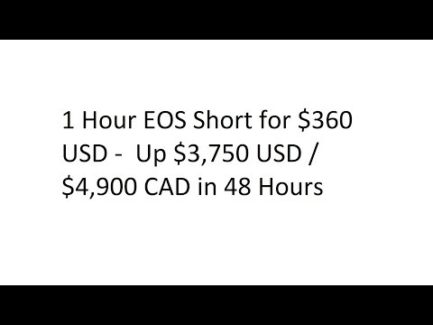 1 Hour EOS Short for $360 USD –  Up $3,750 USD / $4,900 CAD in 48 Hours