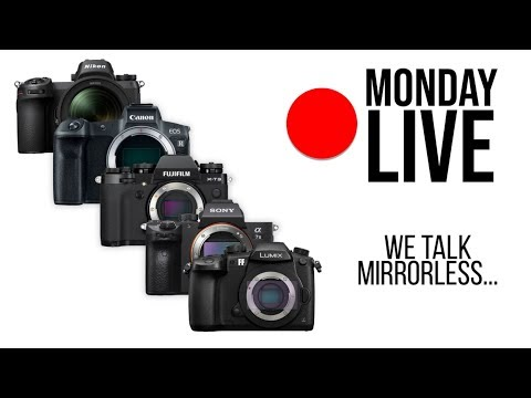 We Talk Mirrorless: Nikon Z, Canon EOS-R, Fuji XT-3, Sony, and More