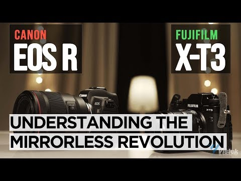 Canon EOS-R & Fujifilm X-T3: Understanding the Mirrorless Revolution