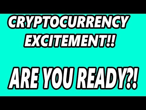 Cryptocurrency Excitement! Things To Look Forward To! | Ready?