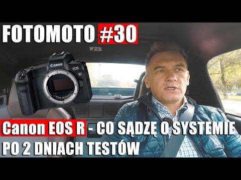 FOTOMOTO #30: CANON EOS R – CO SĄDZĘ PO DWÓCH DNIACH TESTÓW ?