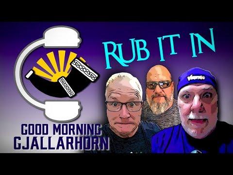 Good Morning Gjallarhorn Episode 017 –  Rub It In