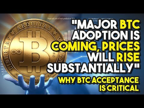 """Major BTC Adoption Is COMING, PRICES Will RISE Substantially"" – Why BTC Acceptance Is CRITICAL"