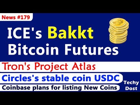 ICE's Bakkt – Bitcoin Futures, Tron's Project Atlas, Circles's USDC, Coinbase New Coins