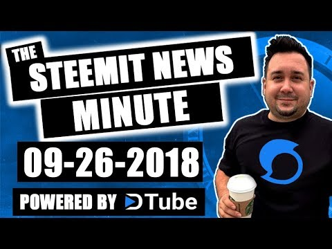 The Steemit Minute Steem News Powered by Dtube: 09/26/2018