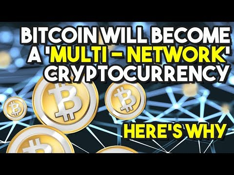 Bitcoin Will Become a 'MULTI – NETWORK' Cryptocurrency – Here's Why