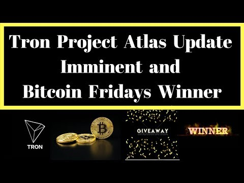 Tron Project Atlas Update Imminent and Bitcoin Fridays Winner Announced!