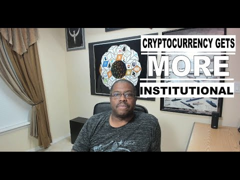 Cryptocurrency Gets More Institutional?