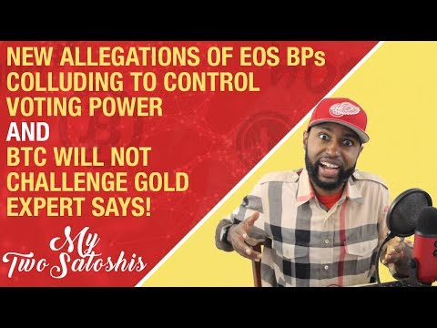 EOS BPs Colluding for Voting Power, Evidence Shows! + Analyst Says BTC Will Never Challenge Gold!