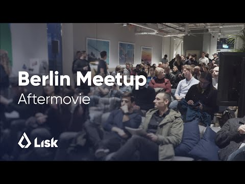 Lisk Berlin Blockchain Meetup – October 2018 Aftermovie